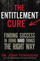 The Entitlement Cure: Finding Success in a Culture of Entitlement 0310330521 Book Cover