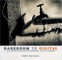 Darkroom to Digital: Black and White Photography with Photoshop - The Art of Transition 1902538285 Book Cover