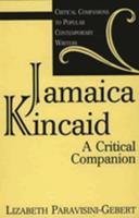 Jamaica Kincaid: A Critical Companion (Critical Companions to Popular Contemporary Writers) 0313302952 Book Cover