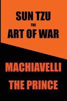 the Art of War/ The Prince: Sun Tzu and Nicolo Machiavelli 1534991506 Book Cover
