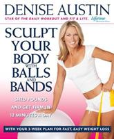 Sculpt Your Body with Balls and Bands: Shed Pounds and Get Firm in 12 Minutes a Day (With Your 3-Week Plan for Fast, Easy Weight Loss) 0739445545 Book Cover