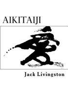 Aikitaiji: Soft or Internal Martial Art 1482779366 Book Cover
