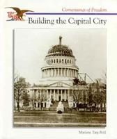 Building the Capital City (Cornerstones of Freedom) 0516200666 Book Cover