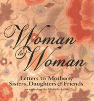 Woman to Woman: Letters to Mothers, Sisters, Daughters, and Friends 0836268369 Book Cover