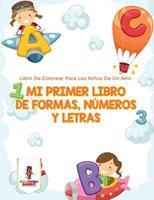 Mi Primer Libro De Formas, Nmeros Y Letras: Libro De Colorear Para Los Nios De Un Ao 0228216737 Book Cover