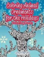 Coloring Animal Ornaments for the Holidays Coloring Book 1683216733 Book Cover