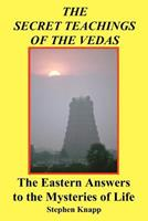 The Secret Teachings of the Vedas: The Eastern Answers to the Mysteries of Life 1466267704 Book Cover
