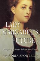 Lady Margaret's Future: Henry's Spare Queen Trilogy Book Three 1952849101 Book Cover