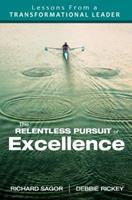 The Relentless Pursuit of Excellence: Lessons from a Transformational Leader 1412996457 Book Cover