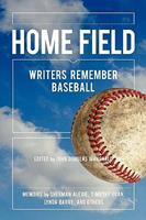 Home Field: Writers Remember Baseball 098417866X Book Cover