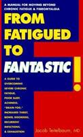 From Fatigued to Fantastic!: A Proven Program to Regain Vibrant Health, Based on a New Scientific Study Showing Effective Treatment for Chronic Fatigue and Fibromyalgia