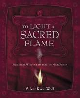 To Light a Sacred Flame: Practical Witchcraft for the Millennium