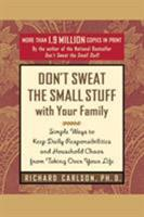 Don't Sweat the Small Stuff with Your Family: Simple Ways to Keep Daily Responsibilities and Household Chaos from Taking Over Your Life 1568657463 Book Cover