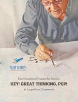 Hey! Great Thinking, Pop! Easy Crossword Puzzles for Seniors 81 Large Print Crosswords 154194397X Book Cover