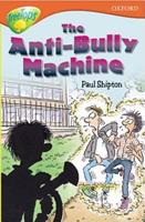 The Anti Bully Machine (Oxford Reading Tree: Stage 13: Tree Tops: More Stories B) 0199187002 Book Cover