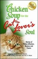 Chicken Soup for the Cat Lover's Soul: Stories of Feline Affection, Mystery and Charm 0439873061 Book Cover