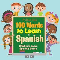 100 Words to Learn in Spanish Children's Learn Spanish Books 1683210743 Book Cover