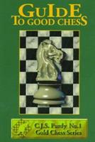 Guide to Good Chess (C.J.S. Purdy Gold Chess Series) 1888710047 Book Cover