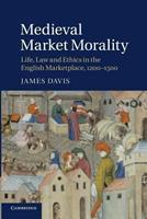 Medieval Market Morality: Life, Law and Ethics in the English Marketplace, 1200-1500 1107633125 Book Cover
