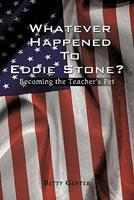 Whatever Happened to Eddie Stone?: Becoming the Teacher's Pet 1452084874 Book Cover