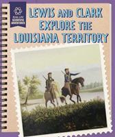 Lewis and Clark Explore the Louisiana Territory 1508168504 Book Cover