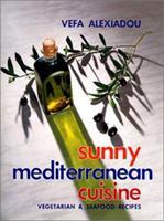 Sunny Mediterranean Cuisine: Vegetarian & Seafood Recipes 9609013732 Book Cover