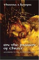 On the Passion of Christ: According to the Four Evangelists : Prayers and Meditations 0898709938 Book Cover