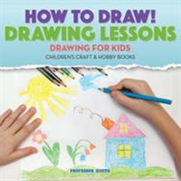 How to Draw! Drawing Lessons - Drawing for Kids - Children's Craft & Hobby Books 1683219953 Book Cover