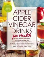 Apple Cider Vinegar Drinks for Health: 100 Teas, Seltzers, Smoothies, and Drinks to Help You • Lose Weight • Improve Digestion • Increase Energy • Reduce Inflammation • Ease Colds • Relieve Stress • L 1507207565 Book Cover