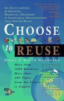 Choose to Reuse: An Encyclopedia of Services, Businesses, Tools & Charitable Programs That Foster Reuse 0960613862 Book Cover