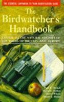 The Birdwatcher's Handbook: A Guide to the Natural History of the Birds of Britain & Europe 0198584075 Book Cover