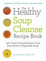 The Healthy Soup Cleanse Recipe Book: 200+ Easy Souping Recipes from Bone Broth to Vegetable Soup 1440593256 Book Cover