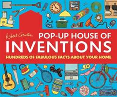 Robert Crowther's Pop-Up House of Inventions: Hundreds of Fabulous Facts About Your Home 0763642533 Book Cover