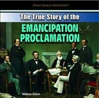 The True Story of the Emancipation Proclamation 1448896959 Book Cover