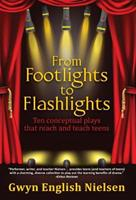 From Footlights to Flashlights: Ten Conceptual Plays That Reach and Teach Teens 1457539624 Book Cover