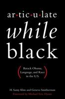 Articulate While Black: Barack Obama, Language, and Race in the U.S. 0199812969 Book Cover