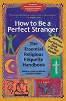 How to Be a Perfect Stranger: The Essential Religious Etiquette Handbook, Fourth Edition (Perfect Stranger)