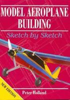 Model Aeroplane Building: Sketch by Sketch 0852429029 Book Cover