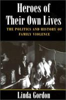 Heroes of Their Own Lives: The Politics and History of Family Violence--Boston, 1880-1960 0252070798 Book Cover