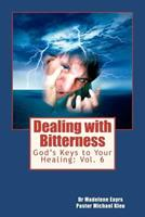 God's Keys to Your Healing: Dealing with Bitterness 1466242094 Book Cover