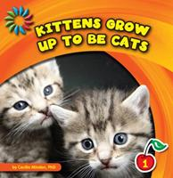 Kittens Grow Up to Be Cats 1602798524 Book Cover