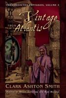 The Collected Fantasies Of Clark Ashton Smith Volume 3: A Vintage From Atlantis 1597808512 Book Cover