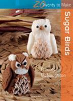 Twenty to Make: Sugar Birds 1844486729 Book Cover