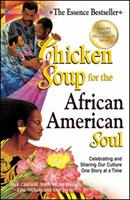 Chicken Soup for the African American Soul: Celebrating and Sharing Our Culture, One Story at a Time (Chicken Soup for the Soul) 0757301428 Book Cover