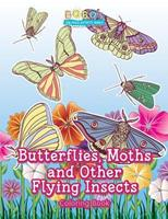 Butterflies, Moths and Other Flying Insects Coloring Book 1683276493 Book Cover