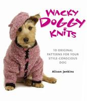 Wacky Doggy Knits: 10 Original Patterns for Your Style-Conscious Dog 0486780120 Book Cover