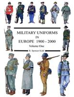Military Uniforms in Europe 1900 - 2000 Volume One 1291187448 Book Cover
