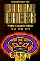Extreme Chess: C. J. S. Purdy Annotates the World Championships : Alekhine-Euwe I, 1935 : Alekhine-Euwe II, 1937 : Fischer-Spassky I, 1972 (Purdy Series) (Purdy Series) 0938650815 Book Cover