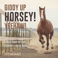 Giddy Up Horsey! Yeehaw! Horses Book for Kids Children's Horse Books 1541916808 Book Cover
