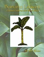 Banana Leaves: Filipino Cooking and Much More 1412053781 Book Cover